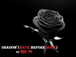 SHADOW ( Hate Before Hurt )